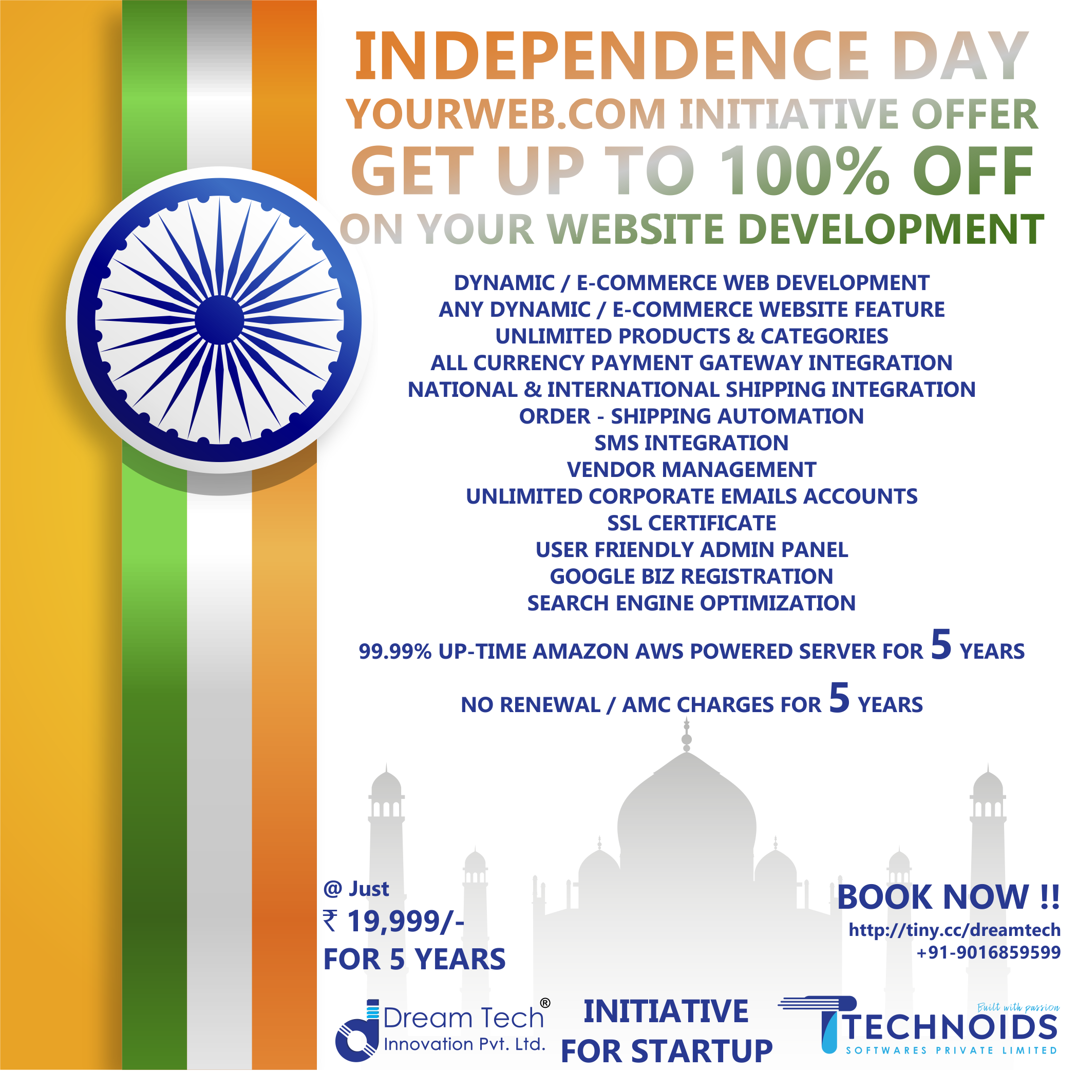 DREAM TECH INNOVATION PVT. LTD. & TECHNOIDS SOFTWARES PVT. LTD. PRESENTS INDEPENDENCE DAY YOURWEB.COM INITIATIVE OFFER INITIATIVE FOR STARTUP 7th-15th August 2019 only! Get up to 100% off on your website development.